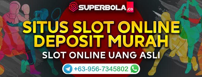Judi Slot Deposit Murah Hanya Di Situs Judi Slot Online Terbaik Superbola